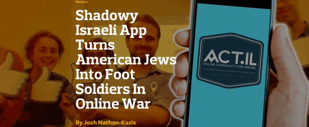 The ACT.IL app is shown on a smartphone with smiling students, but the image is captioned to state the real purpose of the app, to censor the internet. It states Shadowy Israeli App Turns American Jews Into Foot Soldiers in Online War