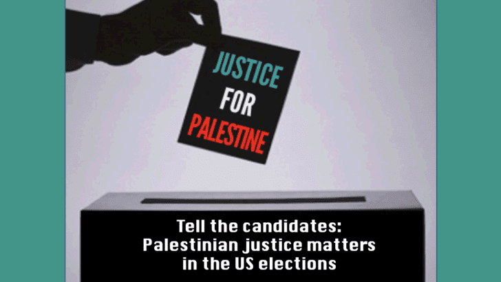 "Action Alert: Tell the candidates, ""a good President knows that Palestine matters."""